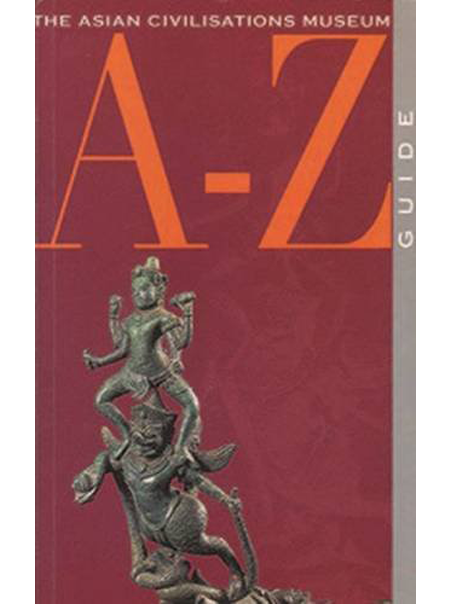 Asian Civilisations Museum A-Z guide (2nd Edition)