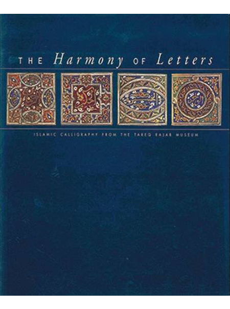 The Harmony of Letters - Islamic Calligraphy from the Tareq Rajab Museum