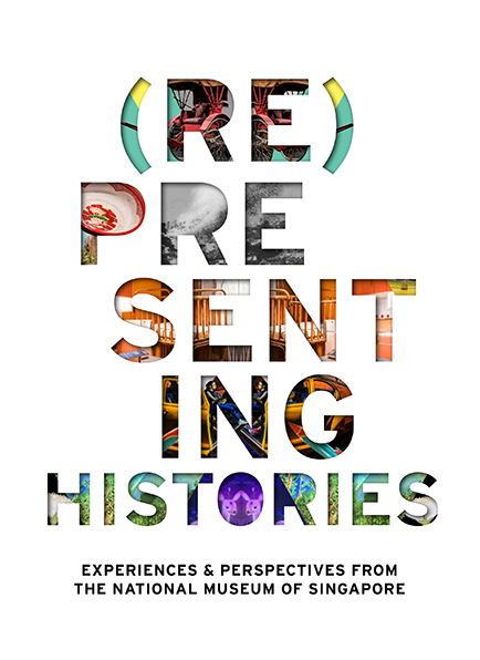 (Re)Presenting Histories: Experiences and Perspectives from the National Museum of Singapore (2017)