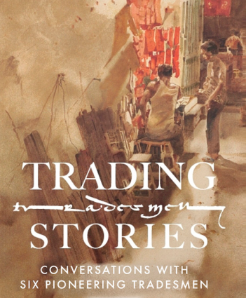 Trading Stories: Conversations with Six Pioneering Tradesmen