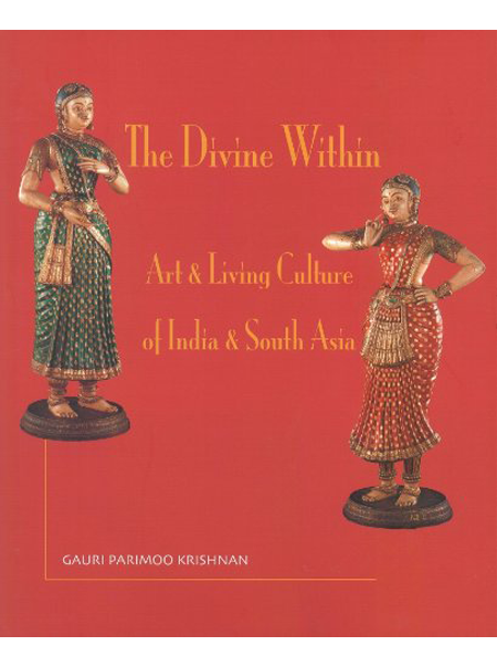 The Divine Within Art & Living Culture of India & South Asia